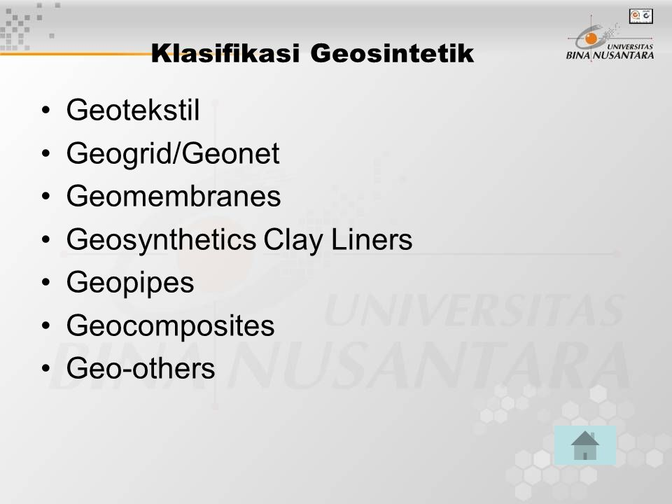 Klasifikasi Geosintetik Geotekstil Geogrid/Geonet Geomembranes Geosynthetics Clay Liners Geopipes Geocomposites Geo-others