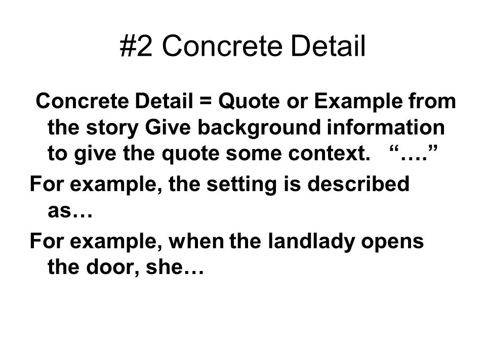 """#2 Concrete Detail Concrete Detail = Quote or Example from the story Give background information to give the quote some context. """"…."""" For example, the"""