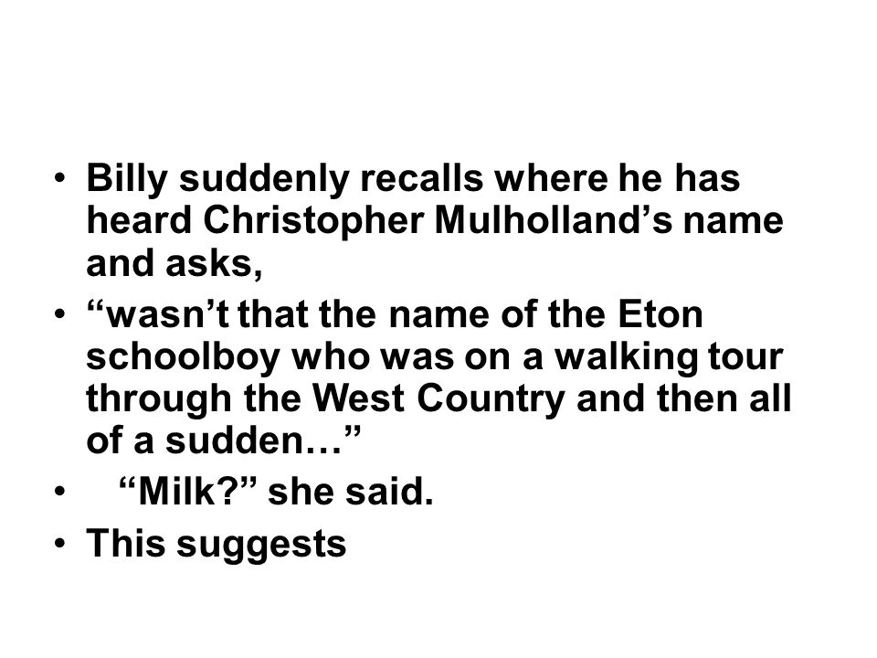 """Billy suddenly recalls where he has heard Christopher Mulholland's name and asks, """"wasn't that the name of the Eton schoolboy who was on a walking tou"""