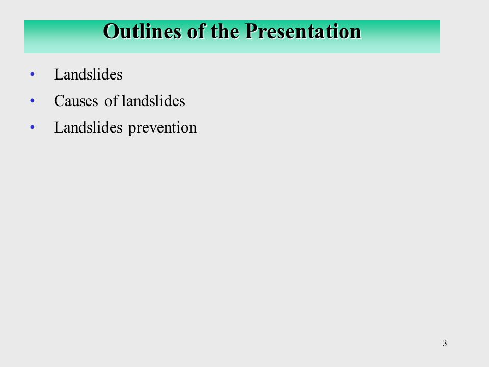 3 Landslides Causes of landslides Landslides prevention Outlines of the Presentation