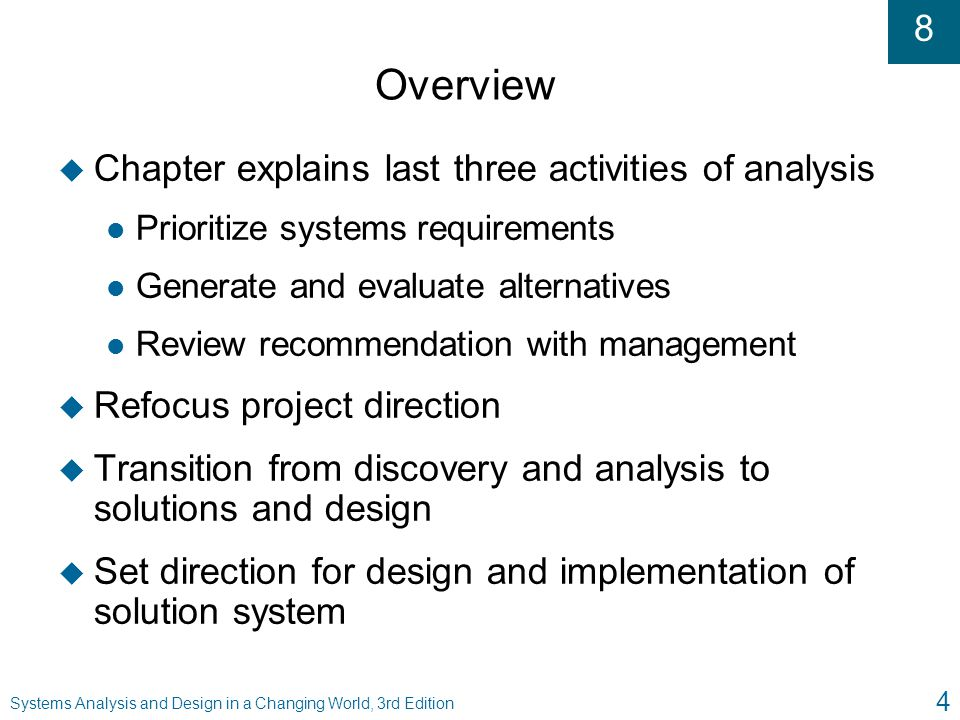 8 Systems Analysis and Design in a Changing World, 3rd Edition 25 Making the Selection u First, rate each alternative with raw score u Weighted scores are then tabulated and compared to make a choice u RMO decided on in-house development for most CSS development to keep expertise within RMO u RMO wants to hire some new technical specialists u RMO feasibility review showed no serious problems – once specialists are added