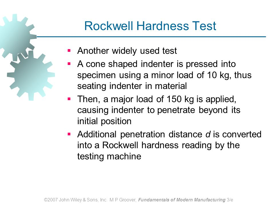 ©2007 John Wiley & Sons, Inc. M P Groover, Fundamentals of Modern Manufacturing 3/e Rockwell Hardness Test  Another widely used test  A cone shaped