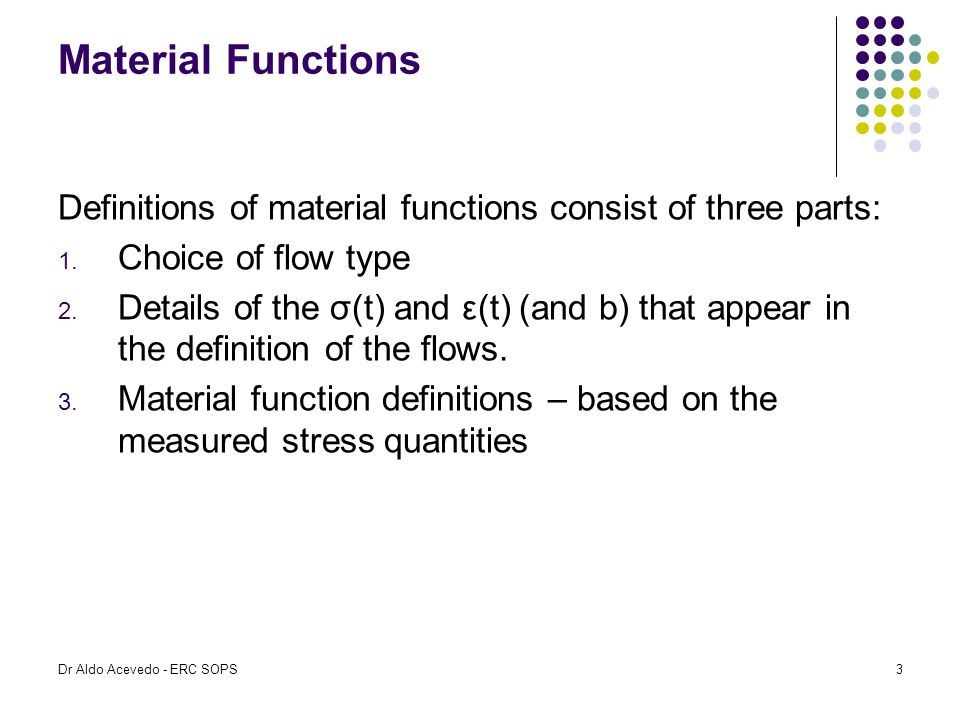Material Functions Definitions of material functions consist of three parts: 1. Choice of flow type 2. Details of the σ(t) and ε(t) (and b) that appea