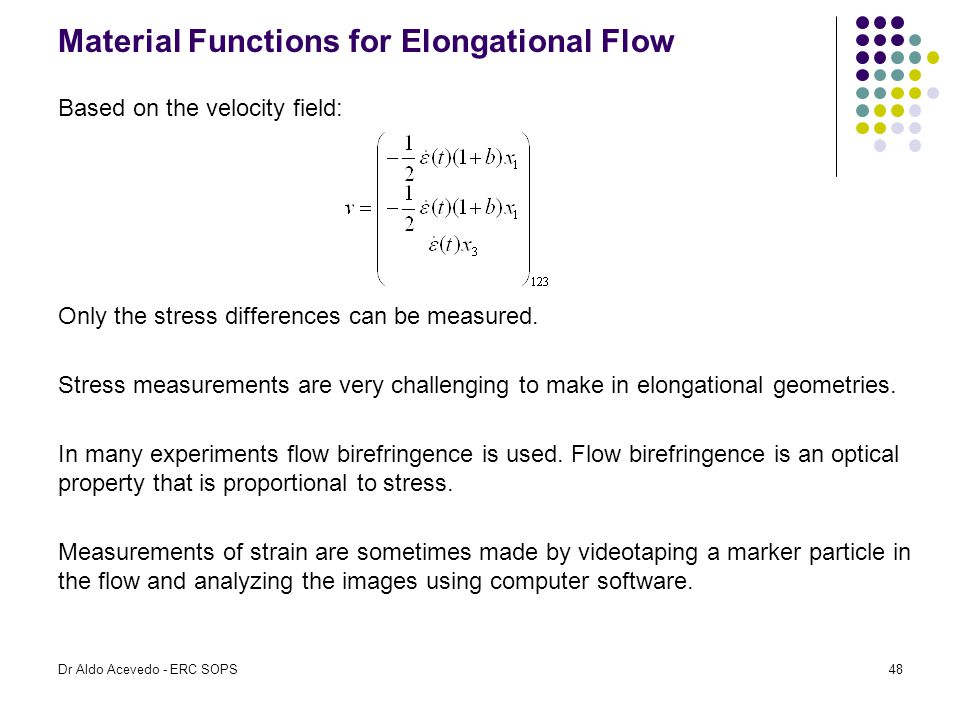 Material Functions for Elongational Flow Based on the velocity field: Only the stress differences can be measured. Stress measurements are very challe