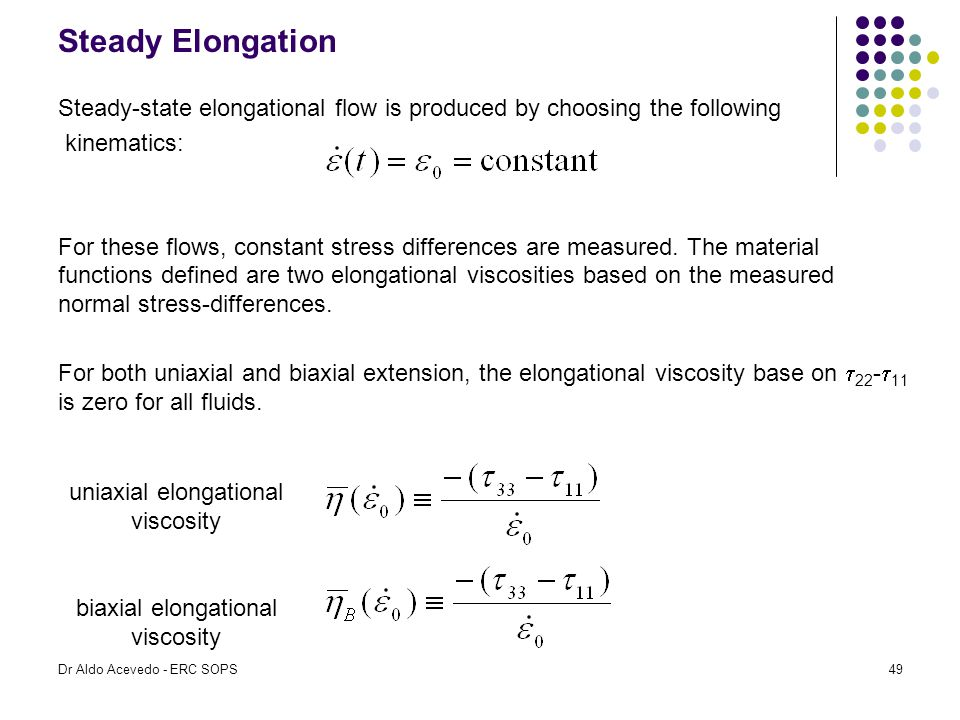 Steady Elongation Steady-state elongational flow is produced by choosing the following kinematics: For these flows, constant stress differences are me