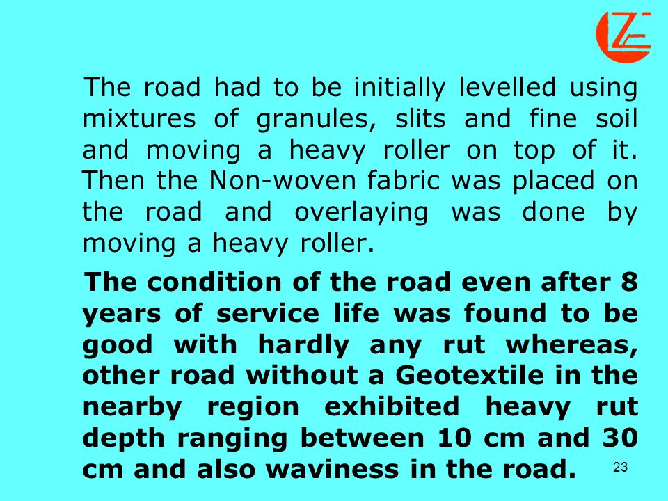 23 The road had to be initially levelled using mixtures of granules, slits and fine soil and moving a heavy roller on top of it. Then the Non-woven fa