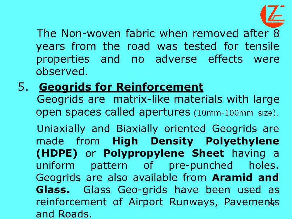 24 The Non-woven fabric when removed after 8 years from the road was tested for tensile properties and no adverse effects were observed. 5. Geogrids f