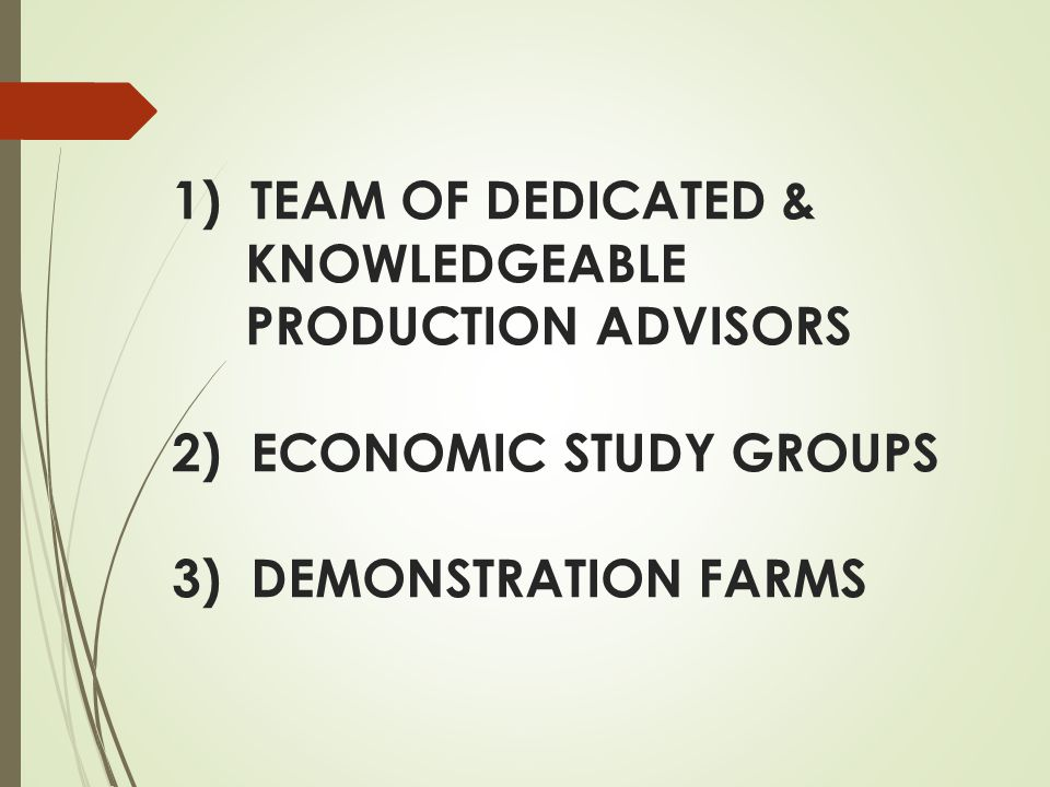 1) TEAM OF DEDICATED & KNOWLEDGEABLE PRODUCTION ADVISORS 2) ECONOMIC STUDY GROUPS 3) DEMONSTRATION FARMS