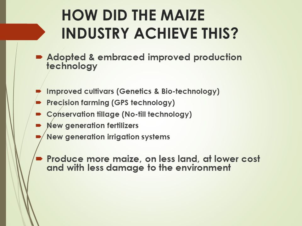 HOW DID THE MAIZE INDUSTRY ACHIEVE THIS.