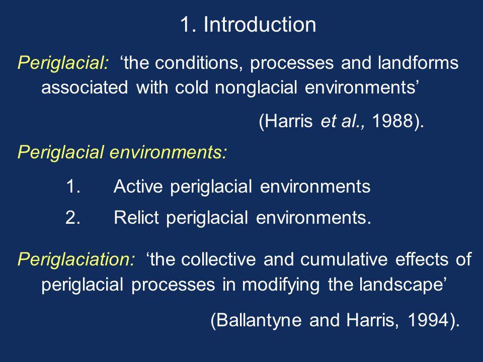 1.Introduction Periglacial: 'the conditions, processes and landforms associated with cold nonglacial environments' (Harris et al., 1988). Periglacial