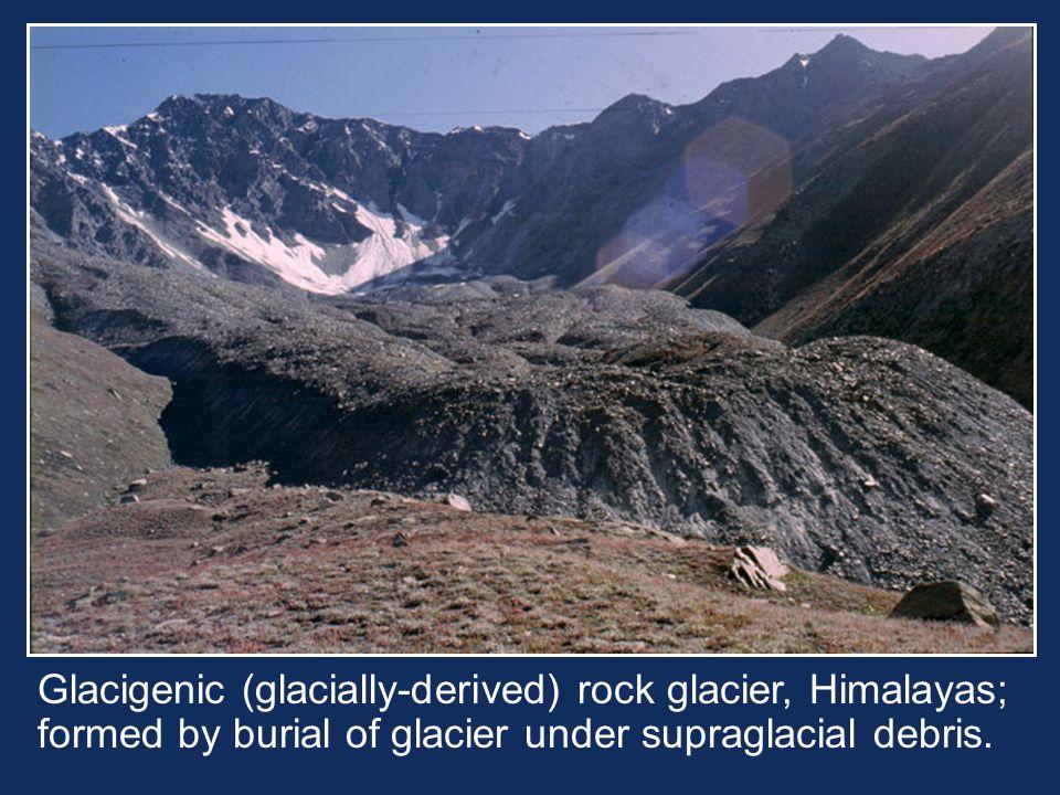 Glacigenic (glacially-derived) rock glacier, Himalayas; formed by burial of glacier under supraglacial debris.