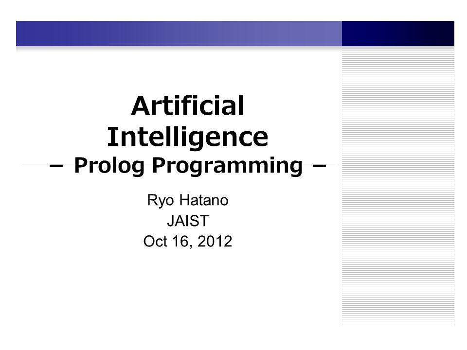 Artificial Intelligence - Prolog Programming - Ryo Hatano JAIST Oct 16, 2012