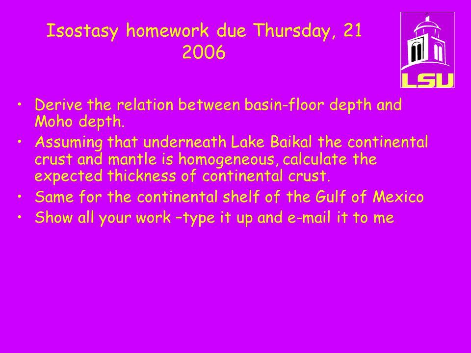 Isostasy homework due Thursday, 21 2006 Derive the relation between basin-floor depth and Moho depth. Assuming that underneath Lake Baikal the contine