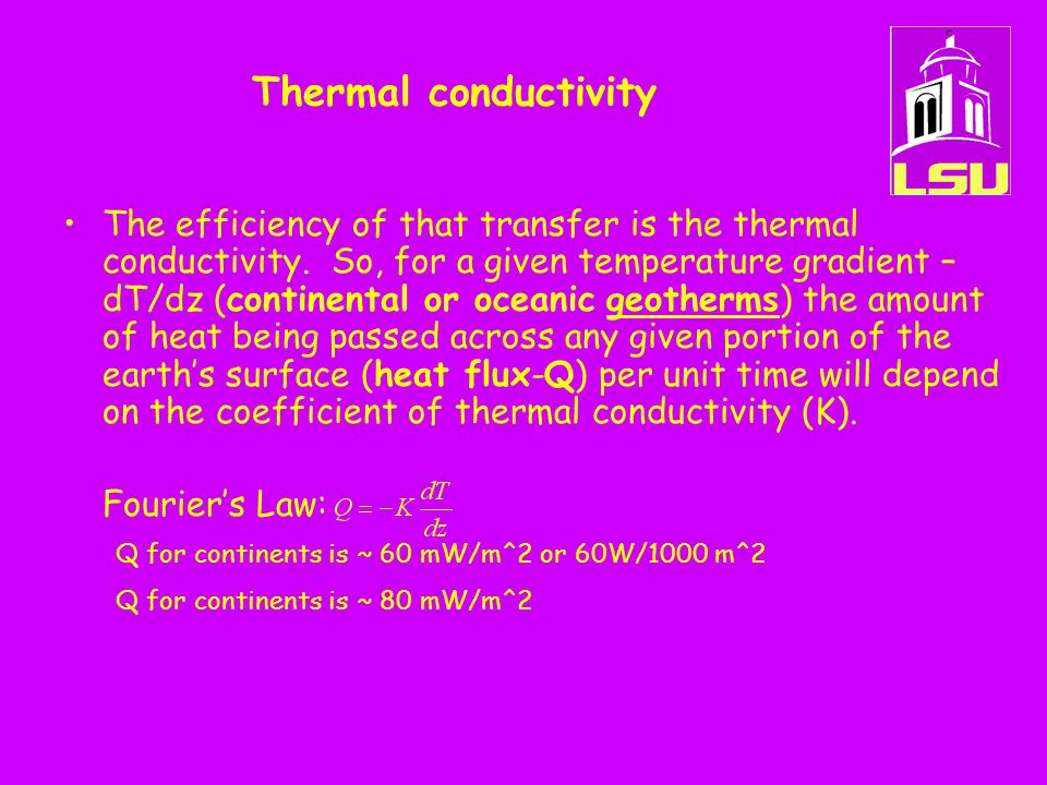 Thermal conductivity The efficiency of that transfer is the thermal conductivity. So, for a given temperature gradient – dT/dz (continental or oceanic