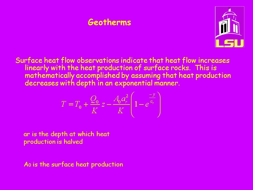 Geotherms Surface heat flow observations indicate that heat flow increases linearly with the heat production of surface rocks. This is mathematically