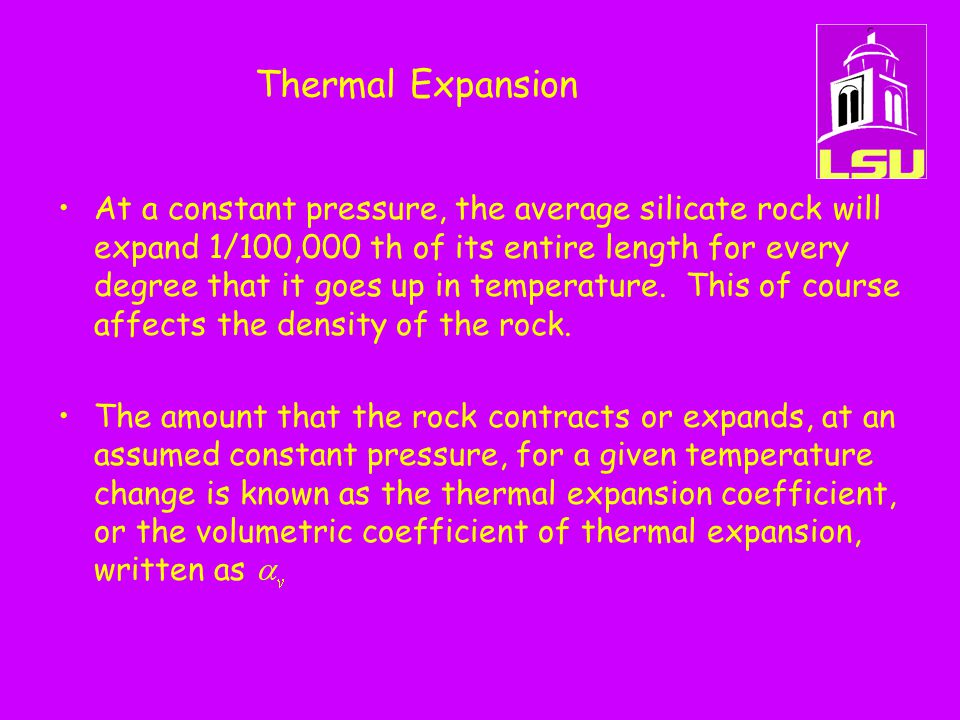 Thermal Expansion At a constant pressure, the average silicate rock will expand 1/100,000 th of its entire length for every degree that it goes up in temperature.