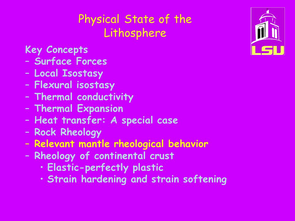 Physical State of the Lithosphere Key Concepts –Surface Forces –Local Isostasy –Flexural isostasy –Thermal conductivity –Thermal Expansion –Heat trans