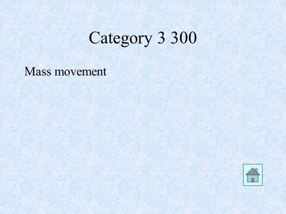 Category 3 300 Mass movement