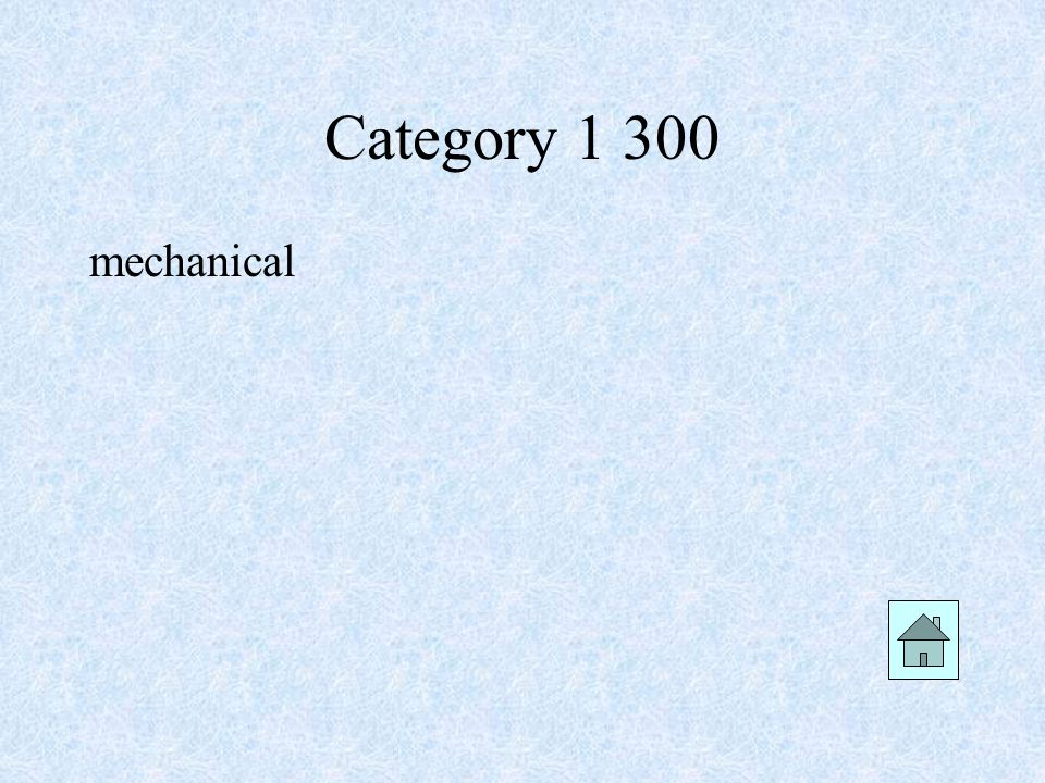 Category 1 400 List one example of mechanical weathering