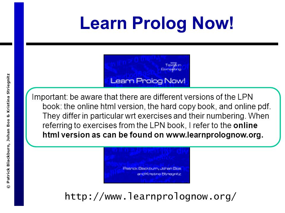 © Patrick Blackburn, Johan Bos & Kristina Striegnitz Learn Prolog Now.