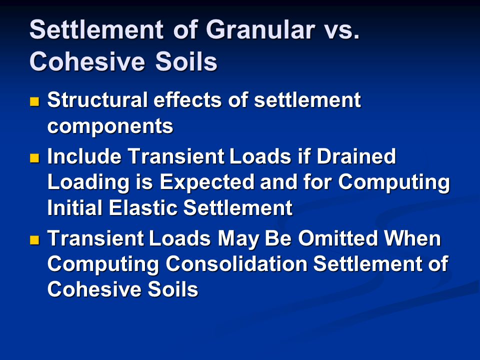 Settlement of Granular vs. Cohesive Soils Structural effects of settlement components Structural effects of settlement components Include Transient Lo