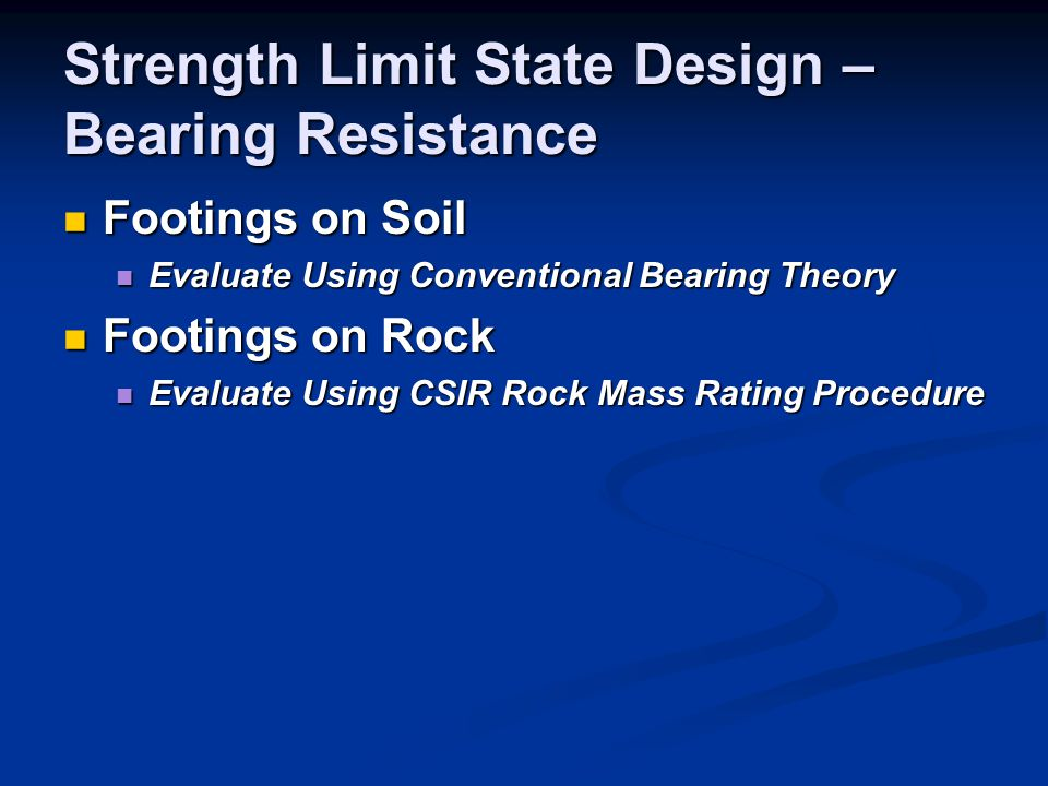 Strength Limit State Design – Bearing Resistance Footings on Soil Footings on Soil Evaluate Using Conventional Bearing Theory Evaluate Using Conventio