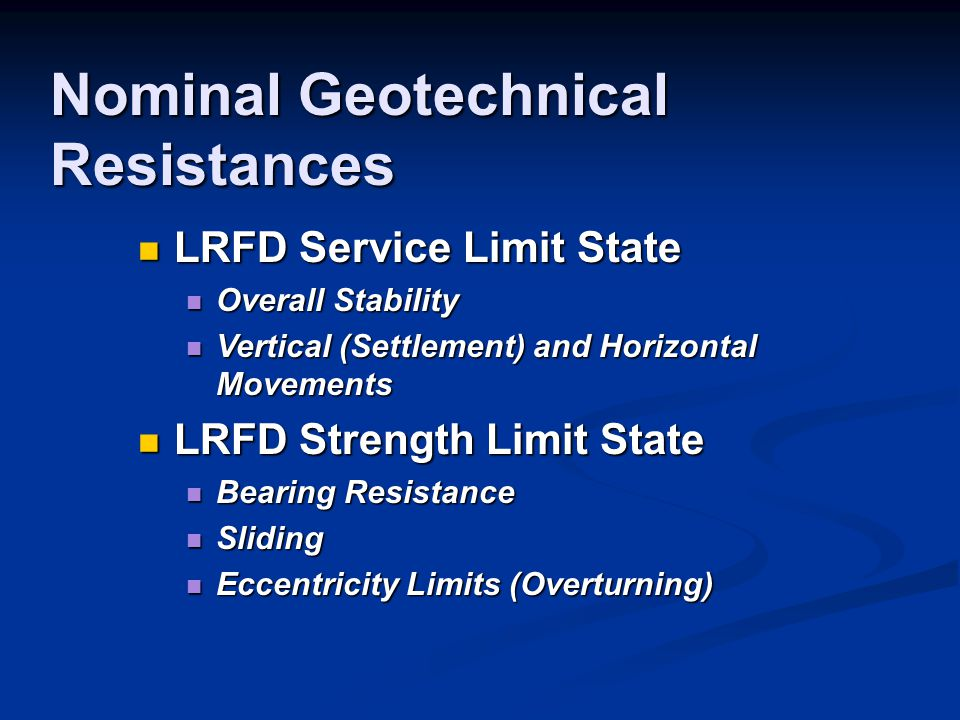 Nominal Geotechnical Resistances LRFD Service Limit State LRFD Service Limit State Overall Stability Overall Stability Vertical (Settlement) and Horiz