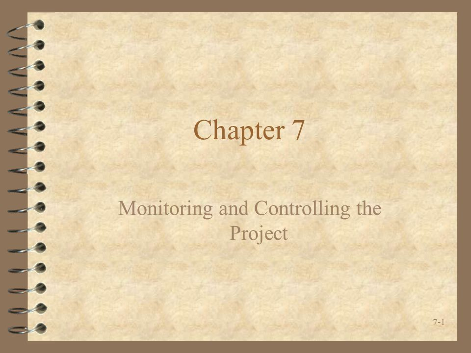 7-1 Chapter 7 Monitoring and Controlling the Project