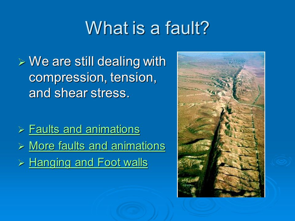 What is a fault.  We are still dealing with compression, tension, and shear stress.