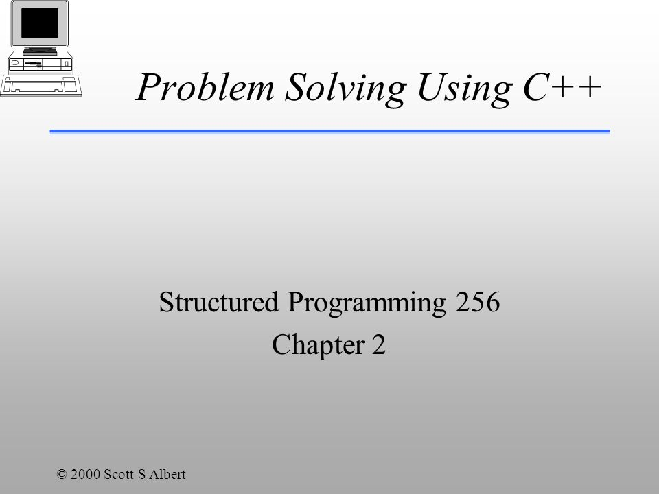 © 2000 Scott S Albert Output Cout<< –Outputs to the console window Use endl or \n for a new line