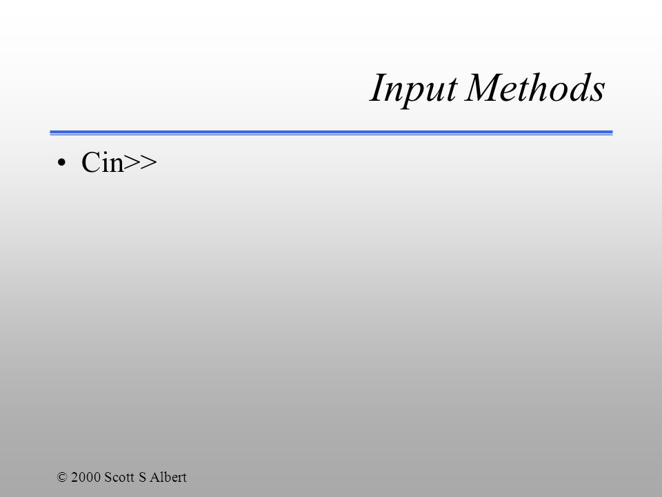 © 2000 Scott S Albert Input Methods Cin>>