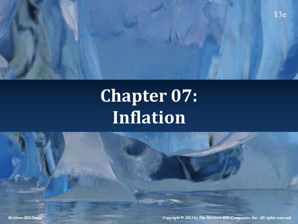 Chapter 07: Inflation Copyright © 2013 by The McGraw-Hill Companies, Inc.