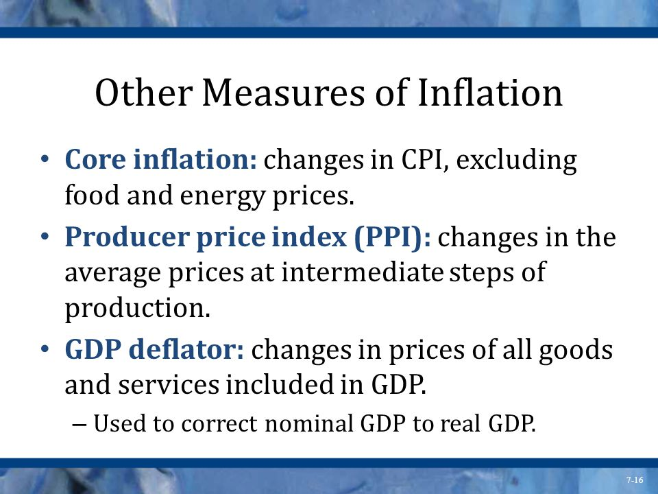 7-16 Other Measures of Inflation Core inflation: changes in CPI, excluding food and energy prices.