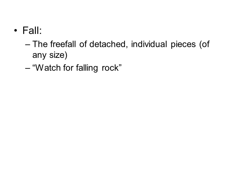 """Fall: –The freefall of detached, individual pieces (of any size) –""""Watch for falling rock"""""""
