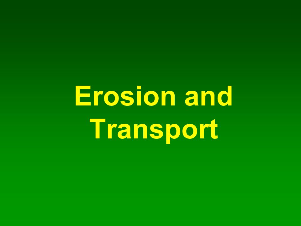 Erosion and Transport