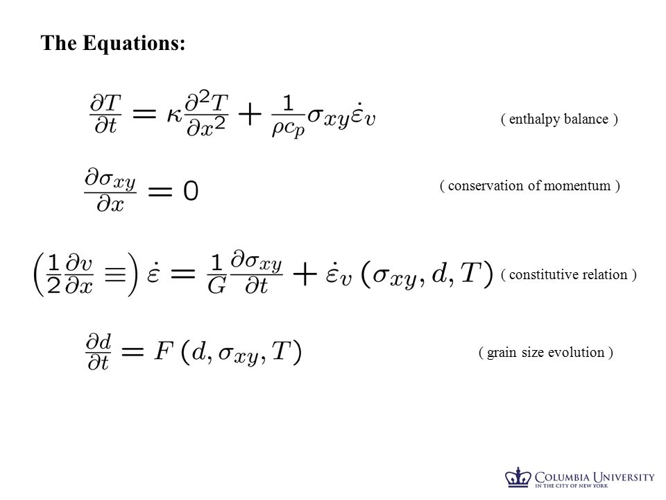 The Equations: ( enthalpy balance ) ( conservation of momentum ) ( constitutive relation ) ( grain size evolution )