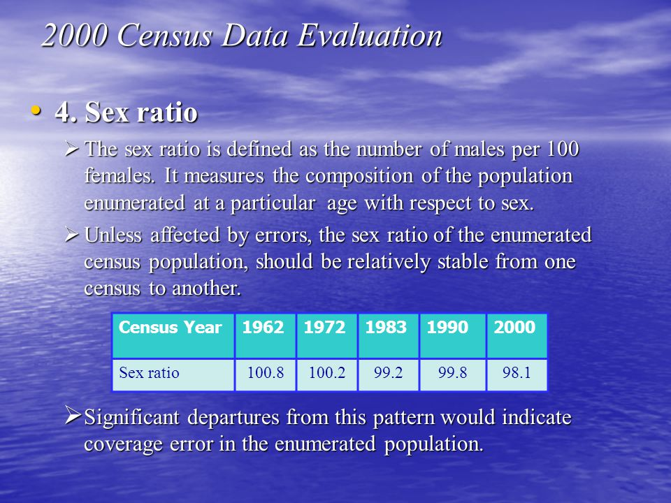 4. Sex ratio 4. Sex ratio  The sex ratio is defined as the number of males per 100 females.