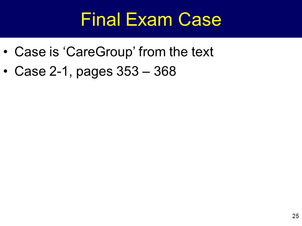 25 Final Exam Case Case is 'CareGroup' from the text Case 2-1, pages 353 – 368