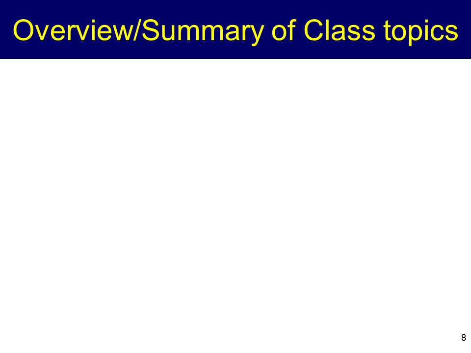 8 Overview/Summary of Class topics