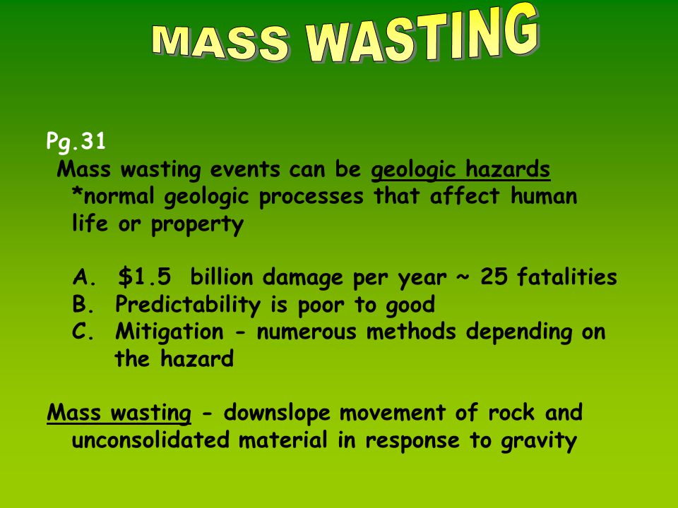Pg.31 Mass wasting events can be geologic hazards *normal geologic processes that affect human life or property A.