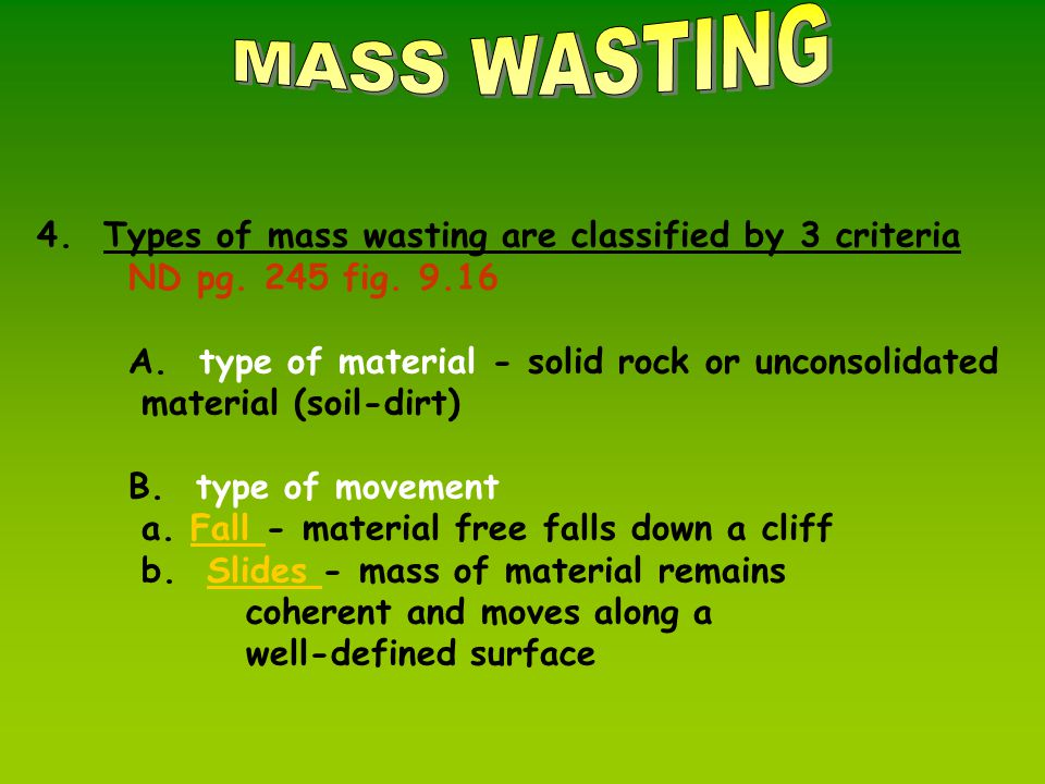 4. Types of mass wasting are classified by 3 criteria ND pg.