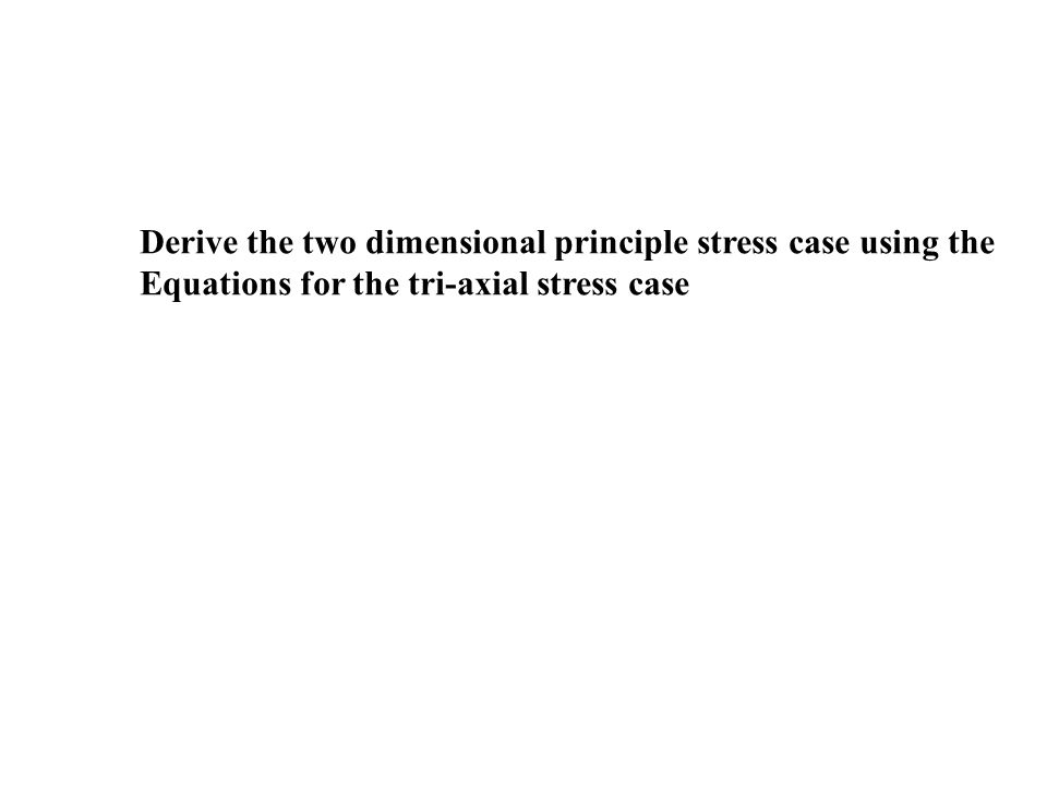 Derive the two dimensional principle stress case using the Equations for the tri-axial stress case