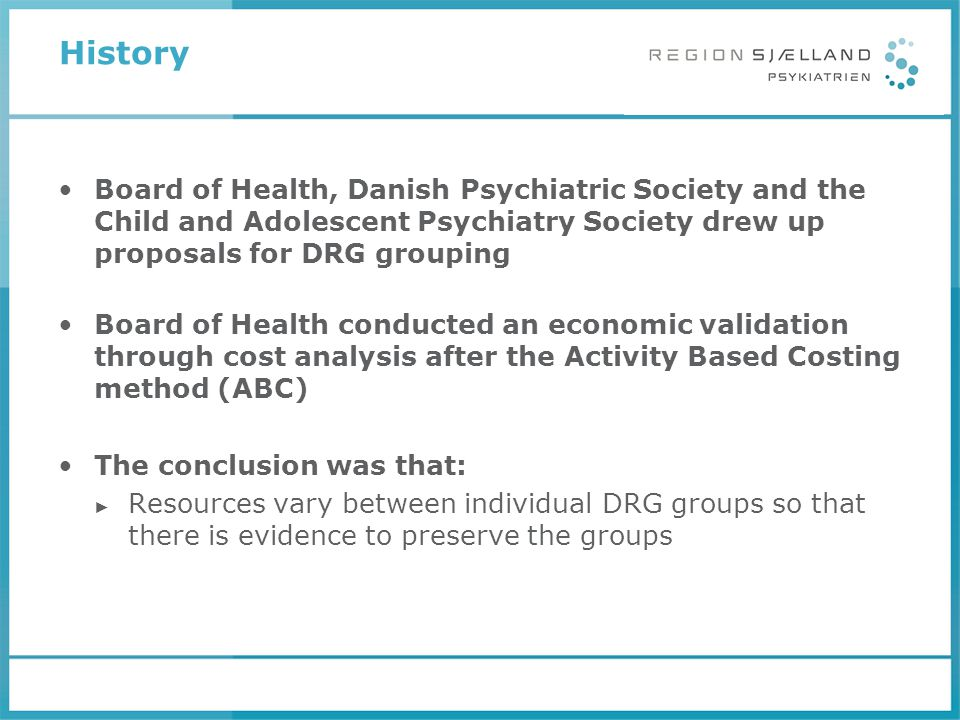 History Board of Health, Danish Psychiatric Society and the Child and Adolescent Psychiatry Society drew up proposals for DRG grouping Board of Health