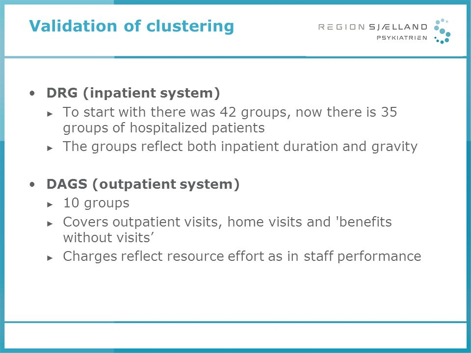 Validation of clustering DRG (inpatient system) ► To start with there was 42 groups, now there is 35 groups of hospitalized patients ► The groups refl