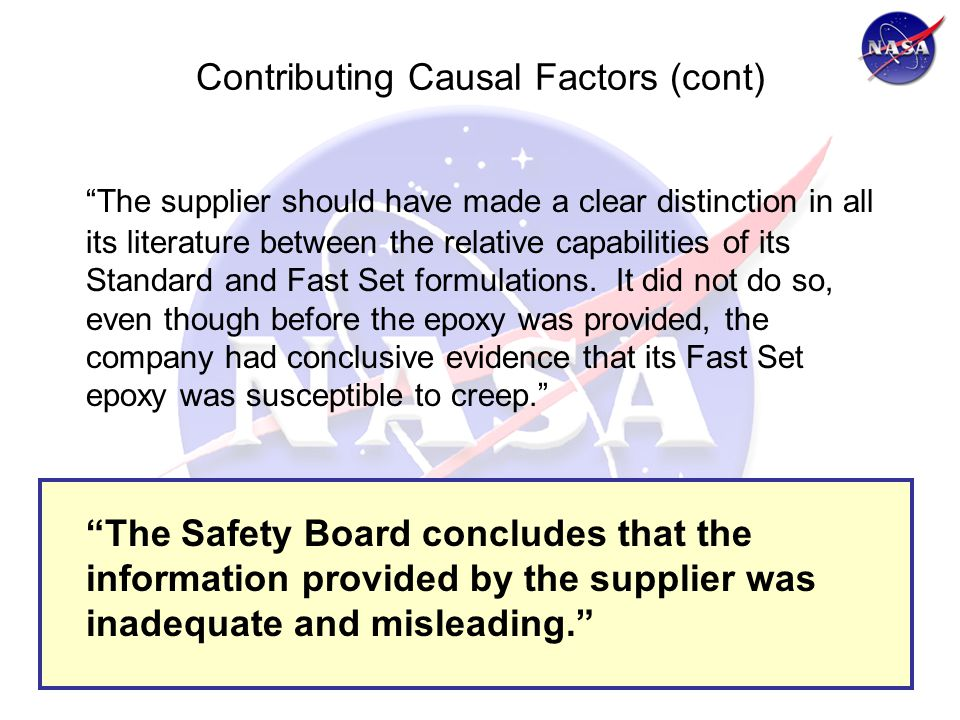 Contributing Causal Factors (cont) The supplier should have made a clear distinction in all its literature between the relative capabilities of its Standard and Fast Set formulations.