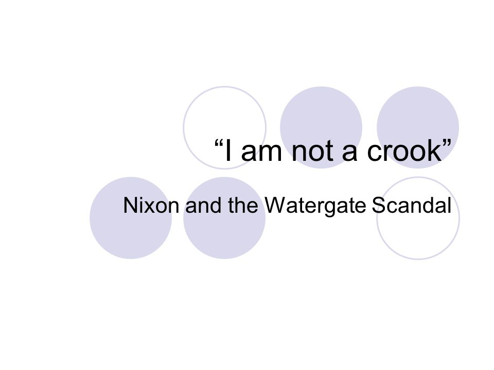 I am not a crook Nixon and the Watergate Scandal