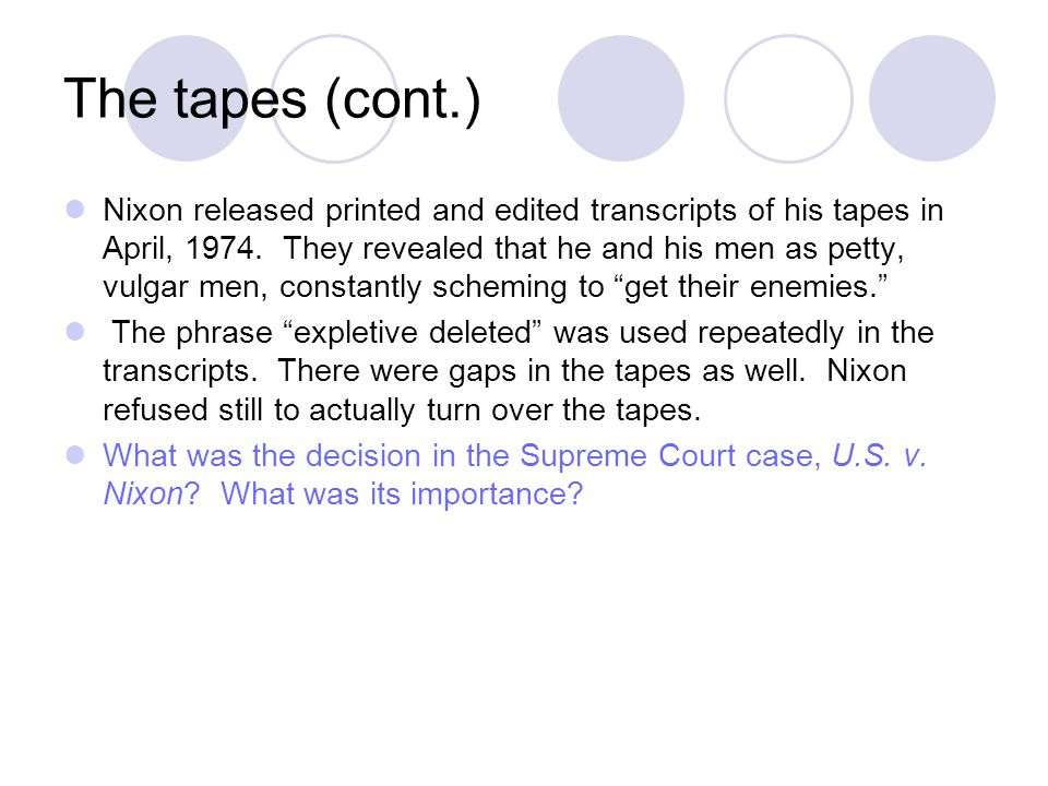 The tapes (cont.) Nixon released printed and edited transcripts of his tapes in April, 1974.
