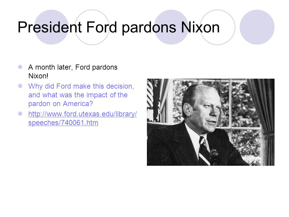 President Ford pardons Nixon A month later, Ford pardons Nixon.