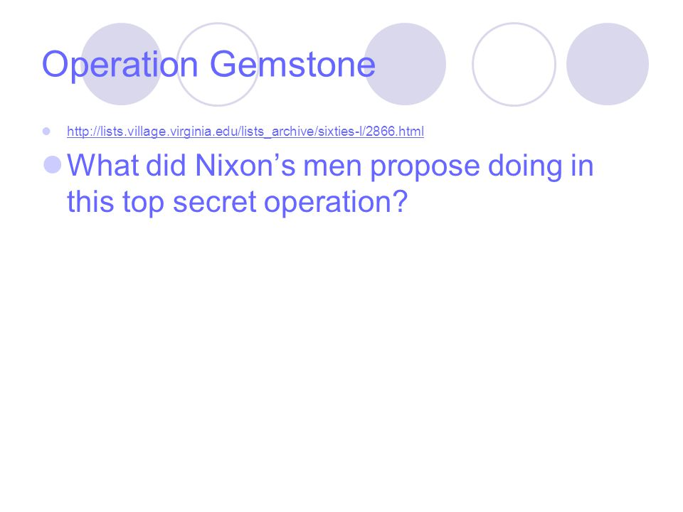 Operation Gemstone http://lists.village.virginia.edu/lists_archive/sixties-l/2866.html What did Nixon's men propose doing in this top secret operation?