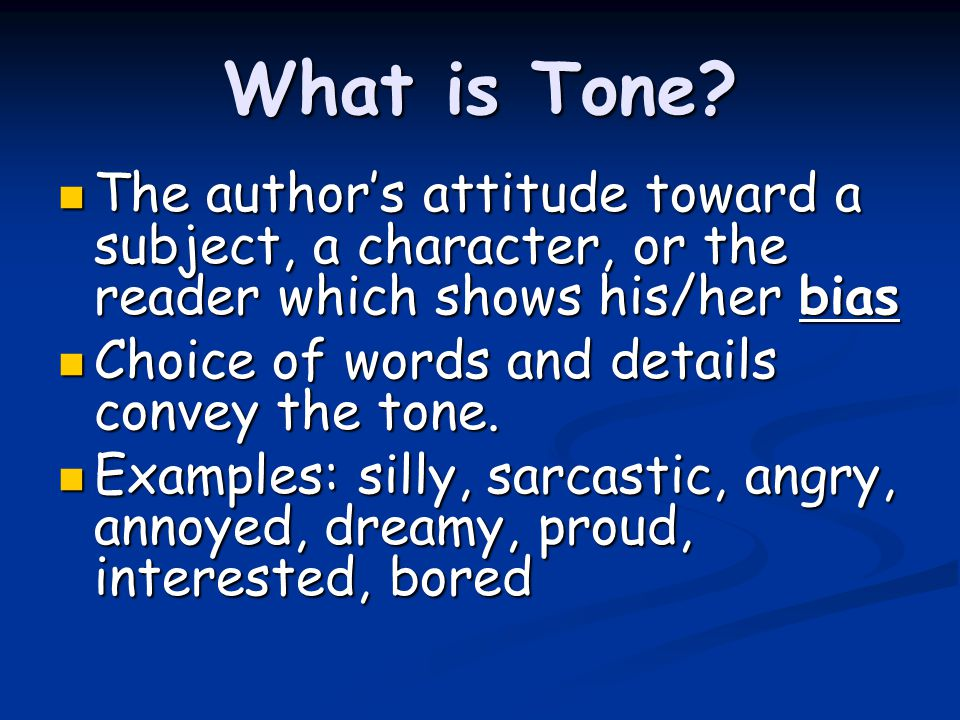What is Tone? The author's attitude toward a subject, a character, or the reader which shows his/her bias The author's attitude toward a subject, a ch